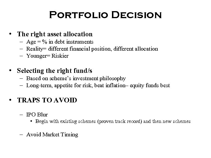 Portfolio Decision • The right asset allocation – Age = % in debt instruments