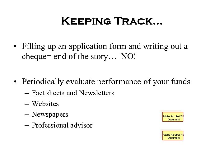 Keeping Track… • Filling up an application form and writing out a cheque= end