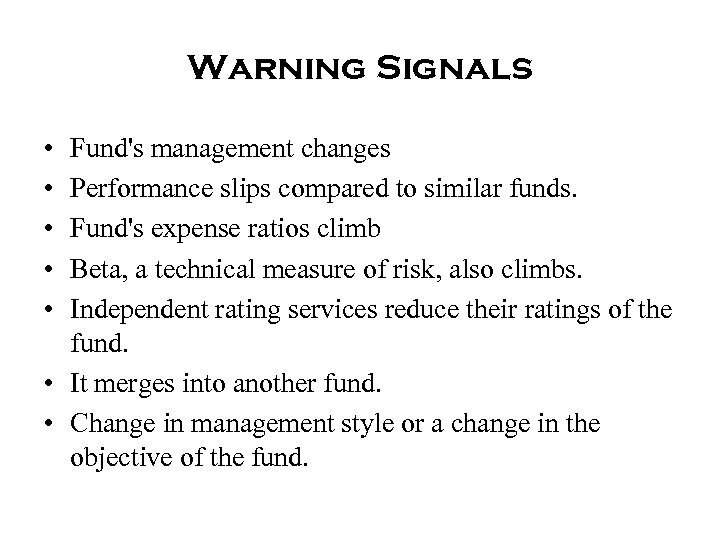 Warning Signals • • • Fund's management changes Performance slips compared to similar funds.