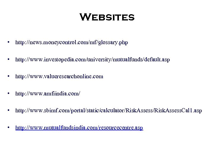 Websites • http: //news. moneycontrol. com/mf/glossary. php • http: //www. investopedia. com/university/mutualfunds/default. asp •