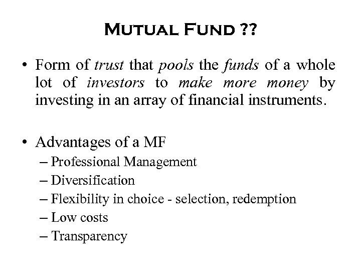 Mutual Fund ? ? • Form of trust that pools the funds of a