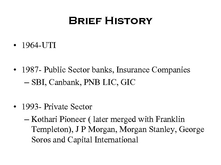 Brief History • 1964 -UTI • 1987 - Public Sector banks, Insurance Companies –