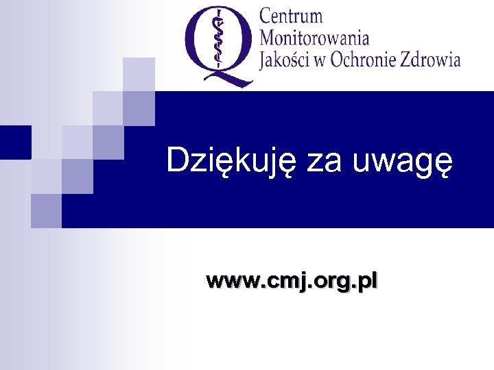 Dziękuję za uwagę www. cmj. org. pl