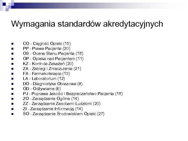 Wymagania standardów akredytacyjnych n n n n CO - Ciągłość Opieki (15) PP -