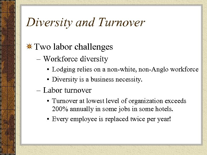Diversity and Turnover Two labor challenges – Workforce diversity • Lodging relies on a