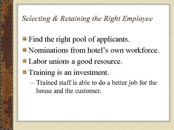Selecting & Retaining the Right Employee Find the right pool of applicants. Nominations from
