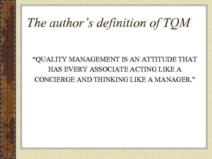 "The author's definition of TQM ""QUALITY MANAGEMENT IS AN ATTITUDE THAT HAS EVERY ASSOCIATE"