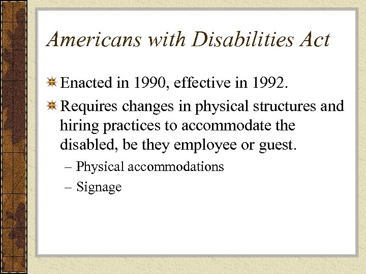 Americans with Disabilities Act Enacted in 1990, effective in 1992. Requires changes in physical