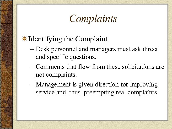 Complaints Identifying the Complaint – Desk personnel and managers must ask direct and specific