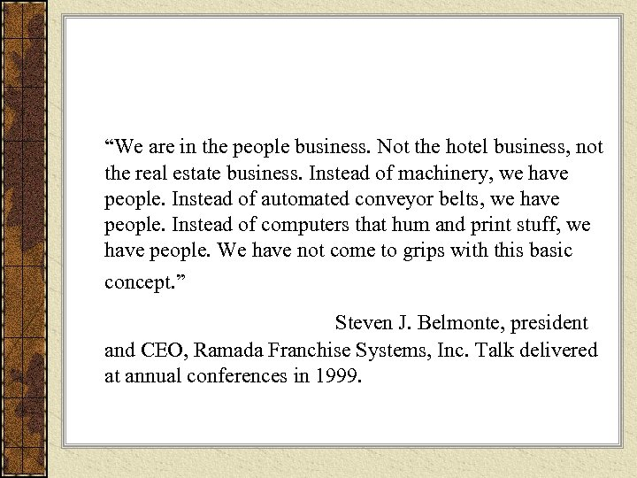 """We are in the people business. Not the hotel business, not the real estate"