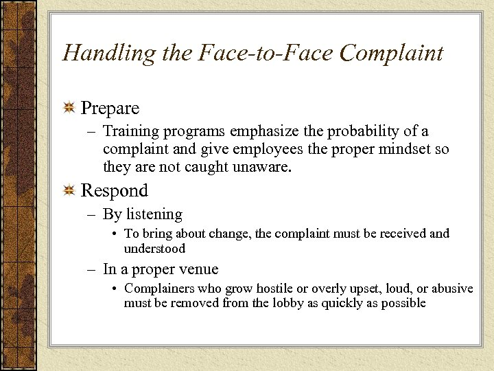 Handling the Face-to-Face Complaint Prepare – Training programs emphasize the probability of a complaint