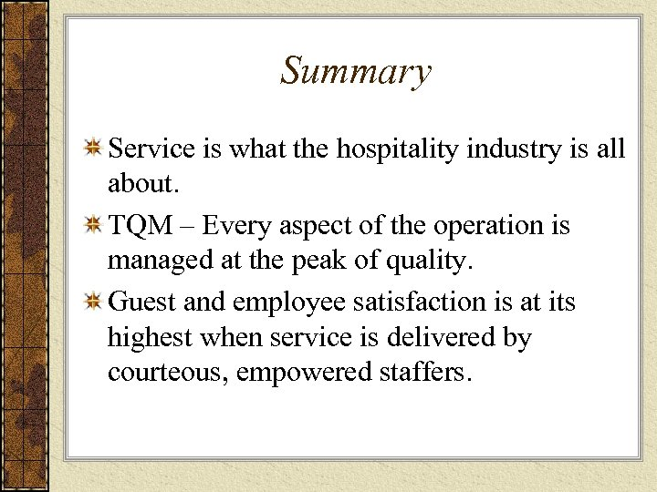 Summary Service is what the hospitality industry is all about. TQM – Every aspect