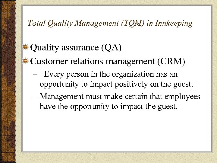 Total Quality Management (TQM) in Innkeeping Quality assurance (QA) Customer relations management (CRM) –