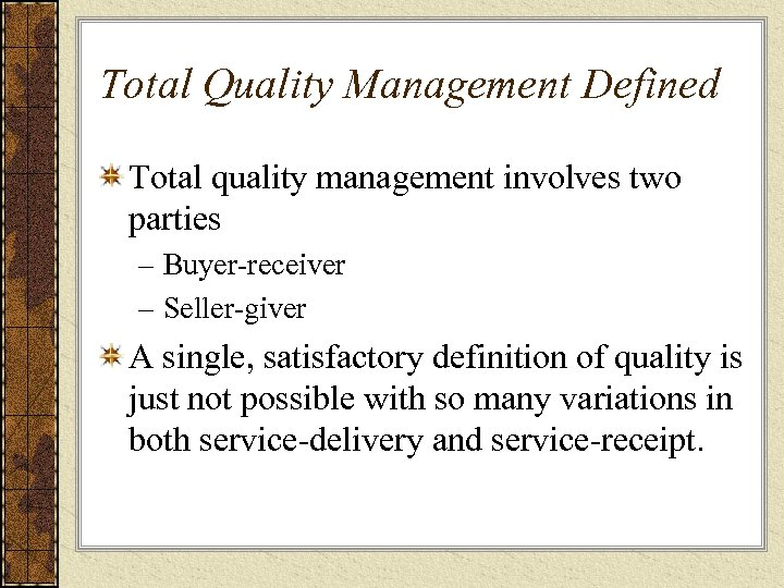 Total Quality Management Defined Total quality management involves two parties – Buyer-receiver – Seller-giver
