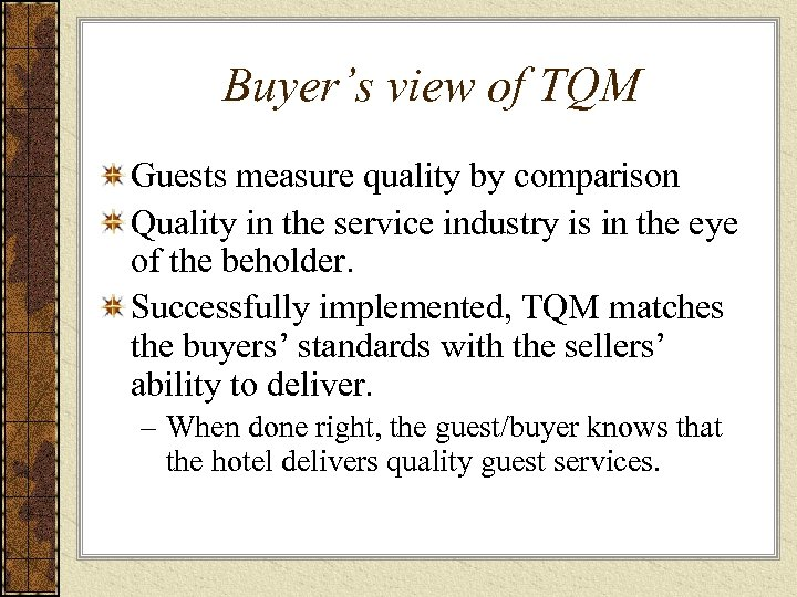 Buyer's view of TQM Guests measure quality by comparison Quality in the service industry