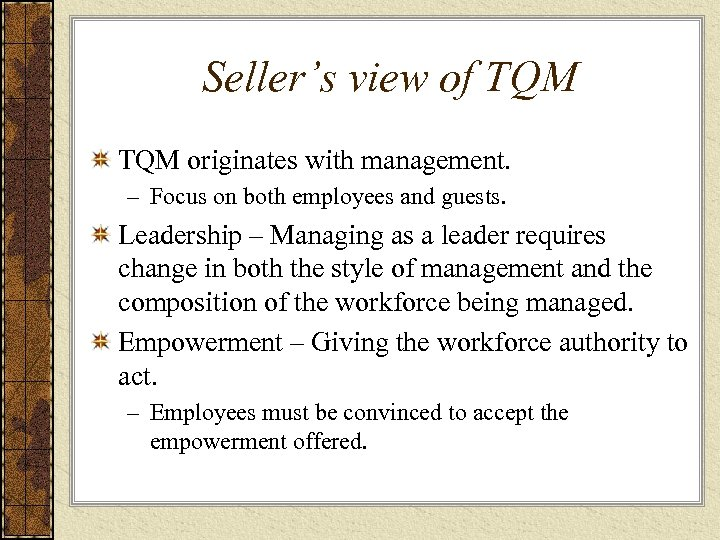 Seller's view of TQM originates with management. – Focus on both employees and guests.