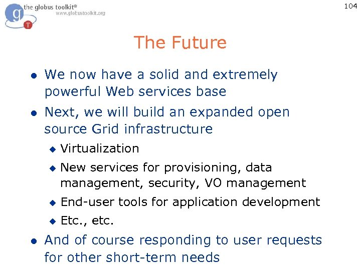 104 The Future l We now have a solid and extremely powerful Web services