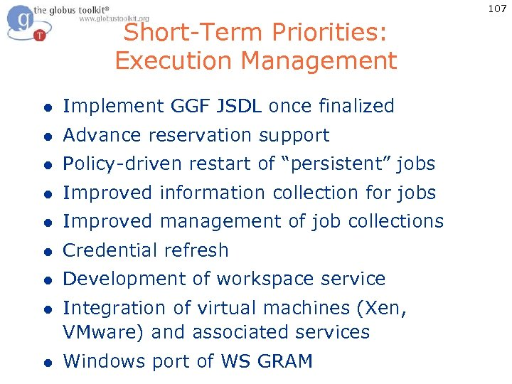 107 Short-Term Priorities: Execution Management l Implement GGF JSDL once finalized l Advance reservation