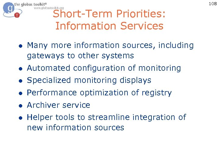 108 Short-Term Priorities: Information Services l Many more information sources, including gateways to other