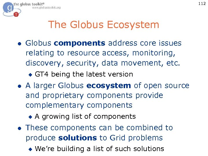 112 The Globus Ecosystem l Globus components address core issues relating to resource access,
