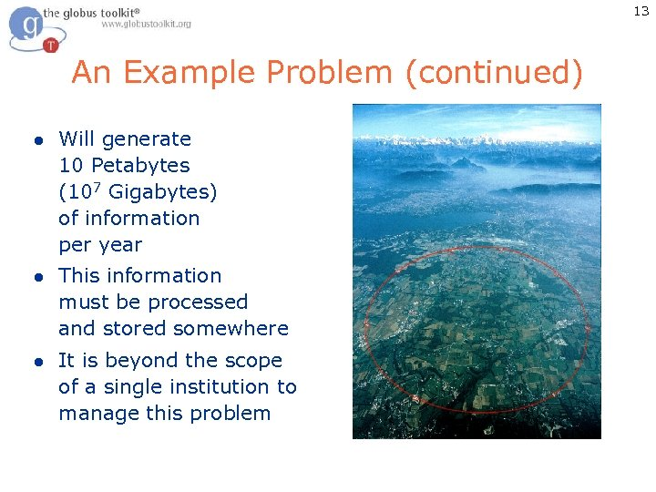13 An Example Problem (continued) l Will generate 10 Petabytes (107 Gigabytes) of information