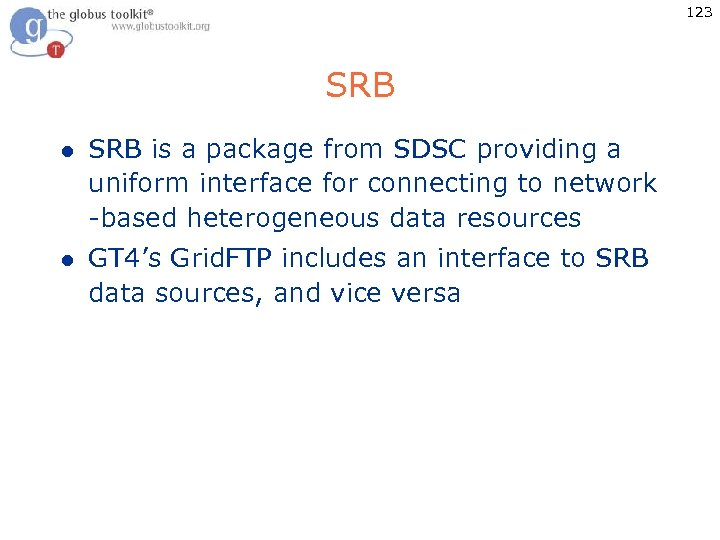 123 SRB l SRB is a package from SDSC providing a uniform interface for