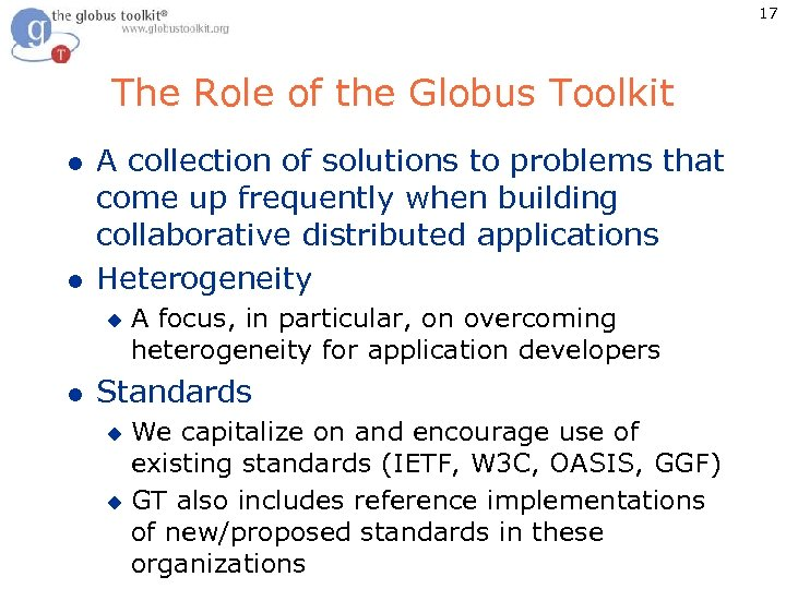 17 The Role of the Globus Toolkit l l A collection of solutions to
