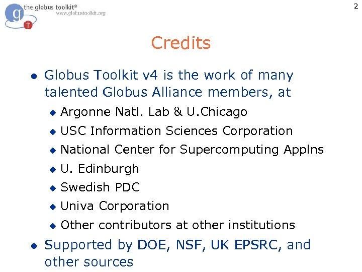 2 Credits l Globus Toolkit v 4 is the work of many talented Globus