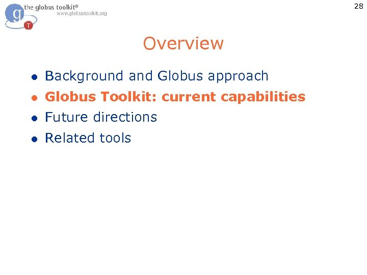 28 Overview l Background and Globus approach l Globus Toolkit: current capabilities l Future
