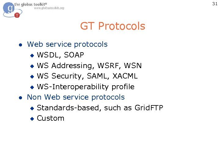 31 GT Protocols l l Web service protocols u WSDL, SOAP u WS Addressing,