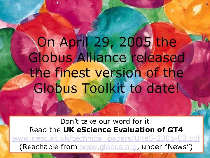 3 On April 29, 2005 the Globus Alliance released the finest version of the