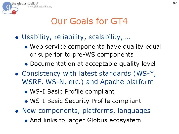 42 Our Goals for GT 4 l Usability, reliability, scalability, … u u l