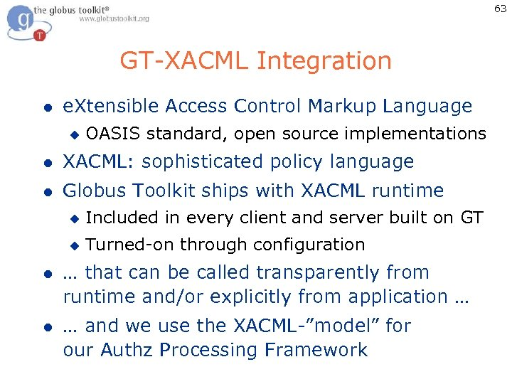 63 GT-XACML Integration l e. Xtensible Access Control Markup Language u OASIS standard, open