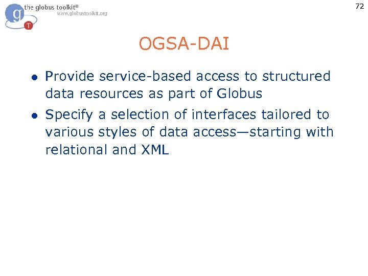 72 OGSA-DAI l Provide service-based access to structured data resources as part of Globus