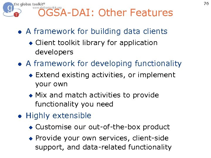 76 OGSA-DAI: Other Features l A framework for building data clients u l A