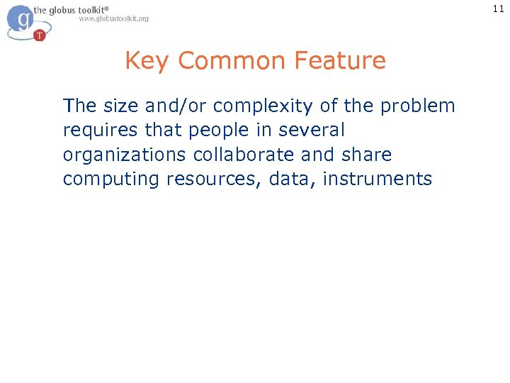 11 Key Common Feature The size and/or complexity of the problem requires that people