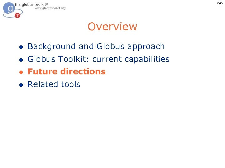 99 Overview l Background and Globus approach l Globus Toolkit: current capabilities l Future