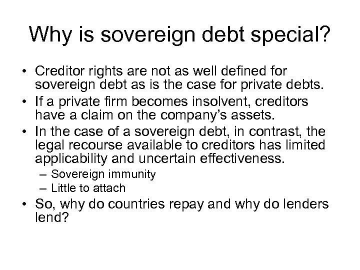 Why is sovereign debt special? • Creditor rights are not as well defined for