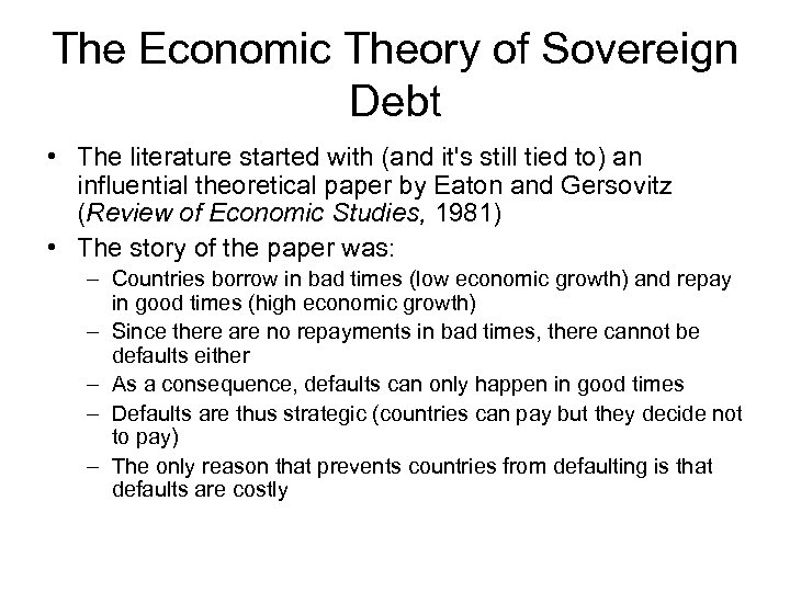 The Economic Theory of Sovereign Debt • The literature started with (and it's still