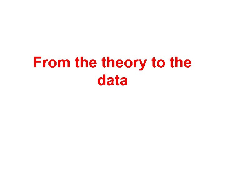 From theory to the data