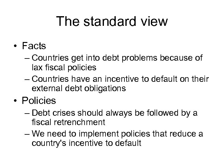 The standard view • Facts – Countries get into debt problems because of lax