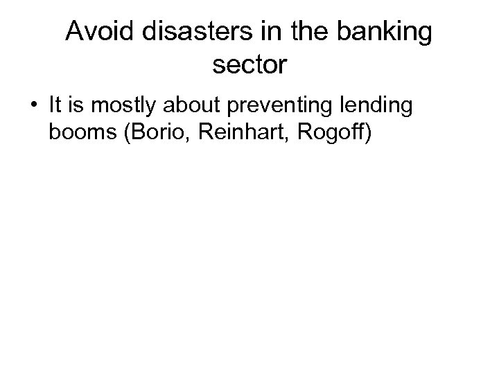 Avoid disasters in the banking sector • It is mostly about preventing lending booms