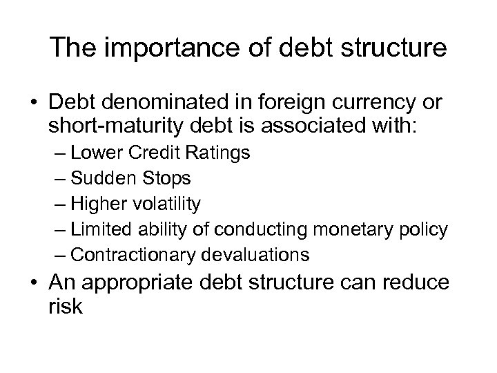 The importance of debt structure • Debt denominated in foreign currency or short-maturity debt