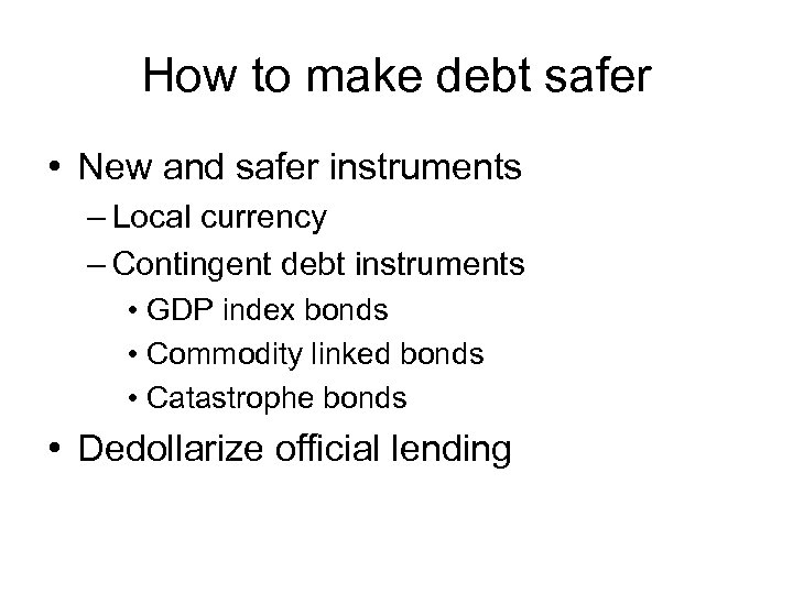 How to make debt safer • New and safer instruments – Local currency –