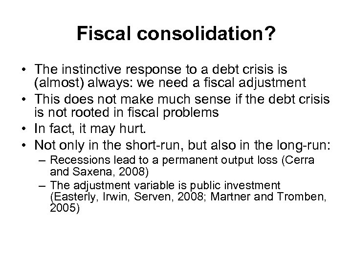 Fiscal consolidation? • The instinctive response to a debt crisis is (almost) always: we
