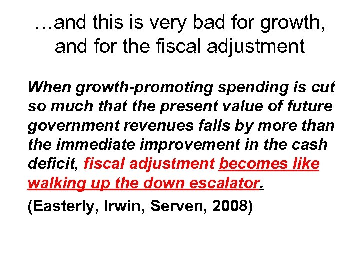 …and this is very bad for growth, and for the fiscal adjustment When growth-promoting