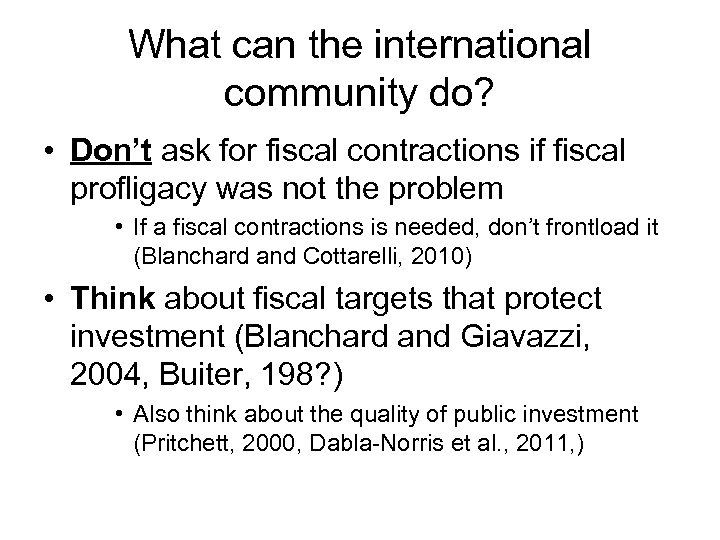 What can the international community do? • Don't ask for fiscal contractions if fiscal