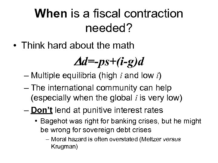 When is a fiscal contraction needed? • Think hard about the math Dd=-ps+(i-g)d –