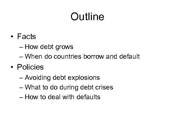 Outline • Facts – How debt grows – When do countries borrow and default