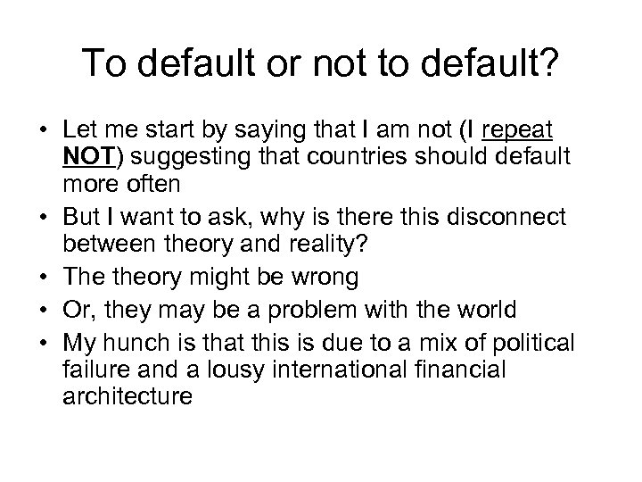 To default or not to default? • Let me start by saying that I
